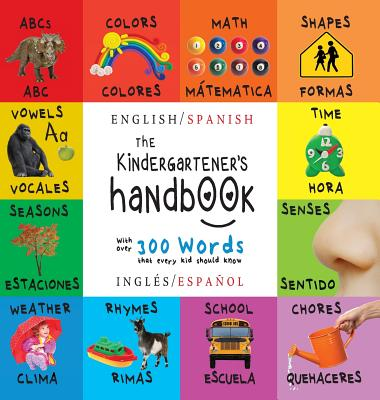 The Kindergartener's Handbook: Bilingual (English / Spanish) (Ingles / Espanol) ABC's, Vowels, Math, Shapes, Colors, Time, Senses, Rhymes, Science, and Chores, with 300 Words That Every Kid Should Know: Engage Early Readers: Children's Learning Books - Martin, Dayna, and Roumanis, A R (Editor)