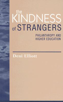 The Kindness of Strangers: Philanthropy and Higher Education - Elliott, Deni, Professor, Ed.D, and Beck & Joseph Murphy, Lynn G (Contributions by), and Payton, Robert L (Contributions by)