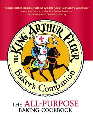 The King Arthur Flour Baker's Companion: The All-Purpose Baking Cookbook - King Arthur Flour