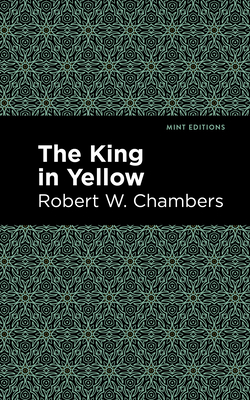 The King in Yellow - Chambers, Robert W, and Editions, Mint (Contributions by)