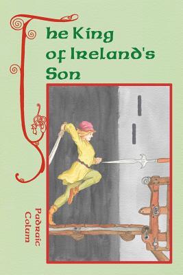The King of Ireland's Son - Down, Reg (Editor), and Colum, Padraic