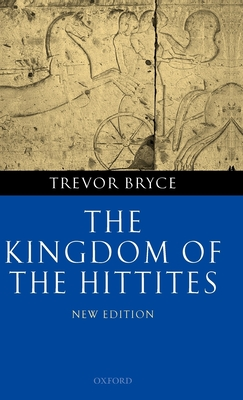 The Kingdom of the Hittites - Bryce, Trevor