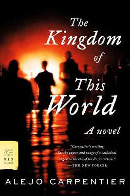 The Kingdom of This World - Carpentier, Alejo, and De Onis, Harriet (Translated by), and Danticat, Edwidge (Introduction by)
