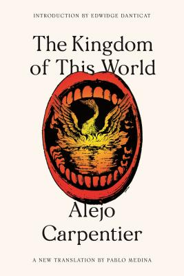 The Kingdom of This World - Carpentier, Alejo, and Medina, Pablo (Translated by), and Danticat, Edwidge (Introduction by)