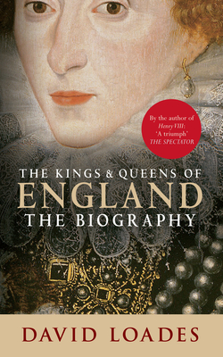 The Kings & Queens of England: The Biography - Loades, David