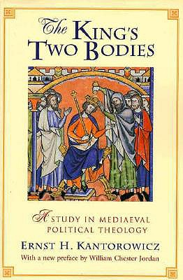 The King's Two Bodies: A Study in Mediaeval Political Theology - Kantorowicz, Ernst