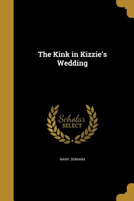 The Kink in Kizzie's Wedding - Bonham, Mary