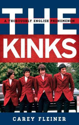 The Kinks: A Thoroughly English Phenomenon - Fleiner, Carey