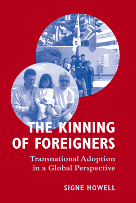 The Kinning of Foreigners: Transnational Adoption in a Global Perspective - Howell, Signe