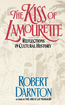 The Kiss of Lamourette: Reflections in Cultural History - Darnton, Robert