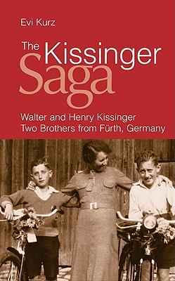 The Kissinger Saga: Walter and Henry Kissinger: Two Brothers from Furth - Kurz, Evi