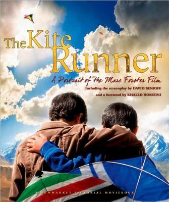 The Kite Runner: A Portrait of the Marc Forster Film - Hosseini, Khaled (Original Author)