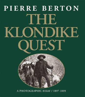 The Klondike Quest: A Photographic Essay 1897-1899 - Berton, Pierre