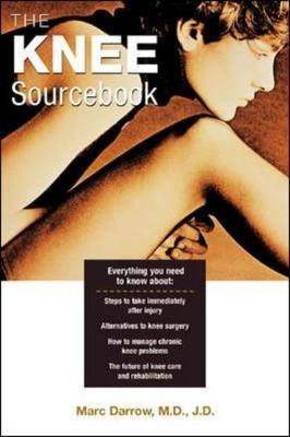 The Knee Sourcebook - Darrow, Marc, M.D, M.D.,, and Brazina, Gary, M.D. (Foreword by)