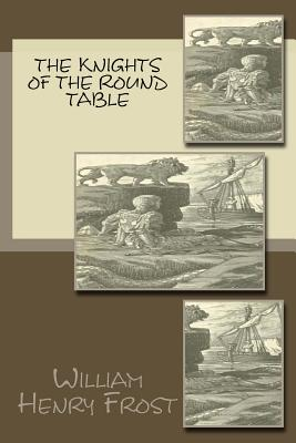 The Knights of the Round Table - Frost, William Henry