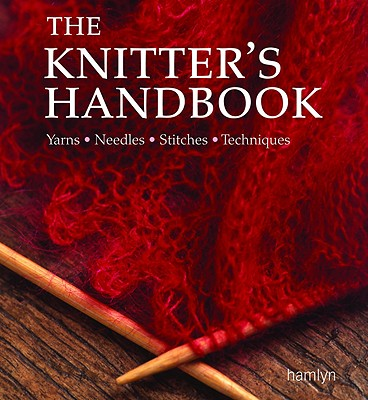 The Knitter's Handbook: Yarns, Needles, Stitches, Techniques - Van Zandt, Eleanor