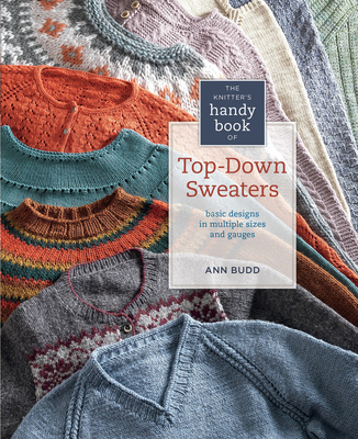 The Knitter's Handy Book of Top-Down Sweaters: Basic Designs in Multiple Sizes and Gauges - Budd, Ann