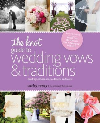 The Knot Guide to Wedding Vows and Traditions [revised Edition]: Readings, Rituals, Music, Dances, and Toasts - Roney, Carley