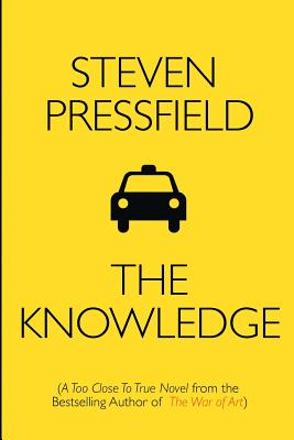 The Knowledge: A Too Close To True Novel - Pressfield, Steven, and Coyne, Shawn (Editor)