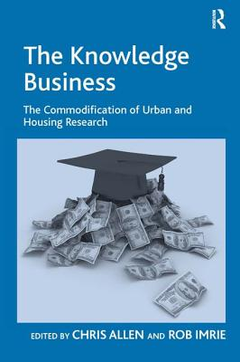 The Knowledge Business: The Commodification of Urban and Housing Research - Imrie, Rob, and Allen, Chris (Editor)