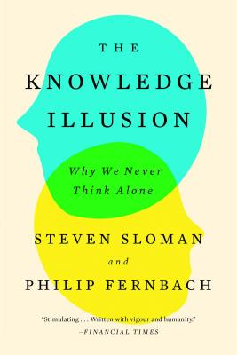 The Knowledge Illusion: Why We Never Think Alone - Sloman, Steven, and Fernbach, Philip