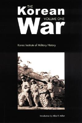 The Korean War: Volume 1 - Korea Institue Of Military History, and Korea Institute of Military History, and Millett, Allan Reed (Introduction by)