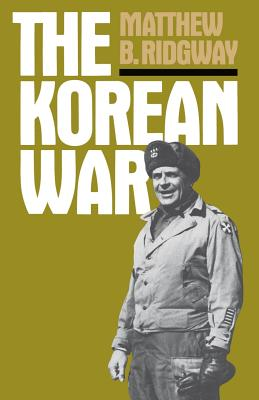 The Korean War - Ridgway, Matthew B, Gen.