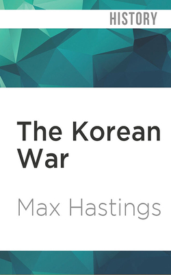The Korean War - Hastings, Max, and Stewart, Cameron (Read by)