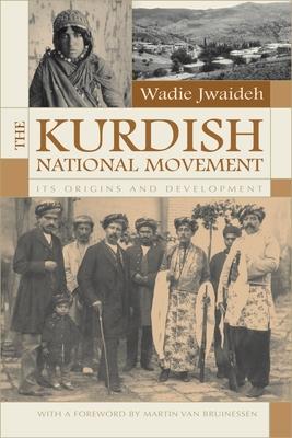 The Kurdish National Movement: Its Origins and Development - Jwaideh, Wadie, and Van Bruinessen, Martin, Professor (Foreword by)