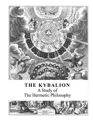The Kybalion: A Study of the Hermetic Philosophy - Three Initiates
