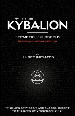 The Kybalion - Hermetic Philosophy - Revised and Updated Edition - Three Initiates
