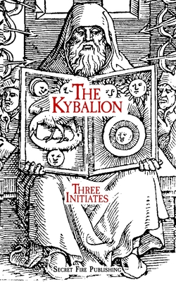 The Kybalion - Hunter, J W (Contributions by), and Three Initiates