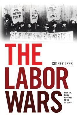 The Labor Wars: From the Molly Maguires to the Sitdowns - Lens, Sidney
