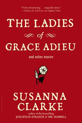 The Ladies of Grace Adieu and Other Stories - Clarke, Susanna
