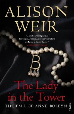 The Lady In The Tower: The Fall of Anne Boleyn (Queen of England Series) - Weir, Alison
