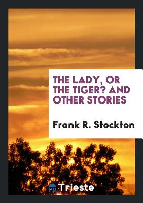 The Lady, or the Tiger? and Other Stories - Stockton, Frank R