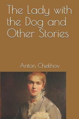 The Lady with the Dog and Other Stories - Chekhov, Anton