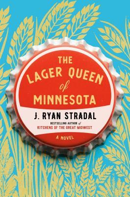 The Lager Queen of Minnesota - Stradal, J Ryan