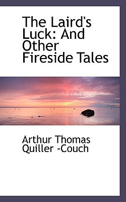 The Laird's Luck: And Other Fireside Tales - Thomas Quiller -Couch, Arthur