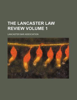 The Lancaster Law Review Volume 1 - Brubaker, Henry Clay, and Association, Lancaster Bar