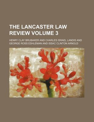 The Lancaster Law Review Volume 3 - Brubaker, Henry Clay