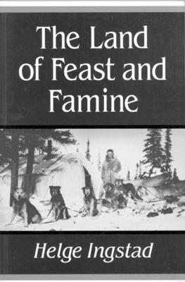 The Land of Feast and Famine - Ingstad, Helge, and Gay-Tifft, Eugene (Translated by)