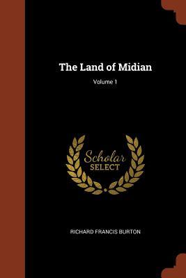 The Land of Midian; Volume 1 - Burton, Richard Francis, Sir