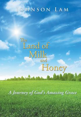 The Land of Milk and Honey: A Journey of God's Amazing Grace - Lam, Johnson