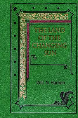 The Land of the Changing Sun - Harben, Will N