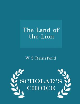 The Land of the Lion - Scholar's Choice Edition - Rainsford, W S