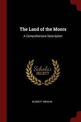 The Land of the Moors: A Comprehensive Description - Meakin, Budgett
