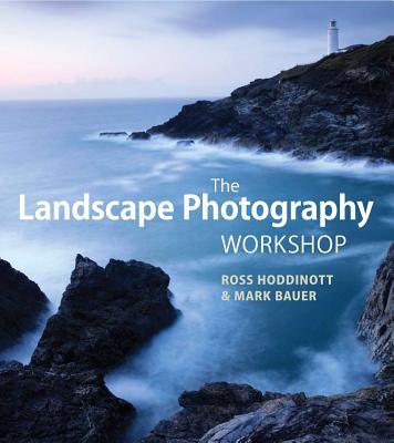 The Landscape Photography Workshop - Hoddinott, Ross, and Bauer, Mark