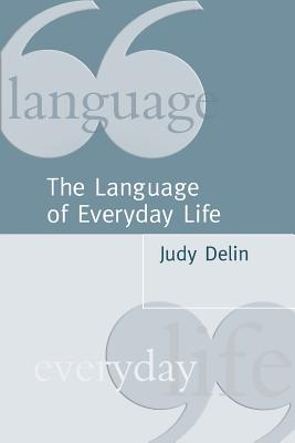The Language of Everyday Life: An Introduction - Delin, Judy, Dr.