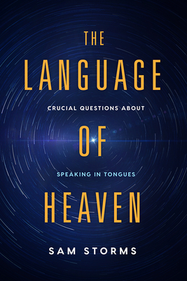 The Language of Heaven: Crucial Questions about Speaking in Tongues - Storms, Sam